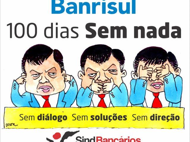 100 dias, sem nada no Banrisul