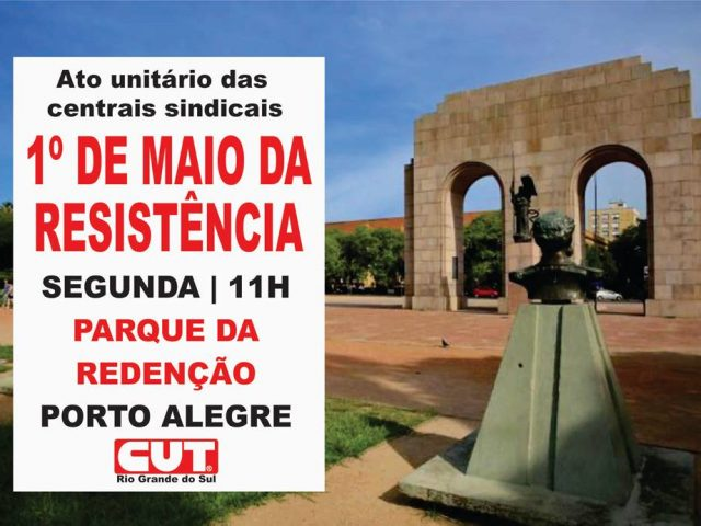 CUT-RS e centrais promovem ato unitário de 1º de Maio ...