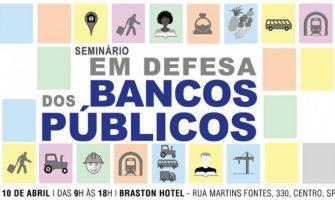 Defesa dos bancos públicos é tema de seminário nacional em São Paulo