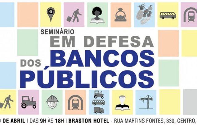 Defesa dos bancos públicos é tema de seminário nacional ...