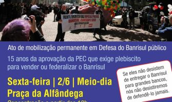 A mobilização é permanente em defesa do Banrsiul público. Sexta-feira, 2/6, é dia de ato na Praça da Alfândega. Participe!