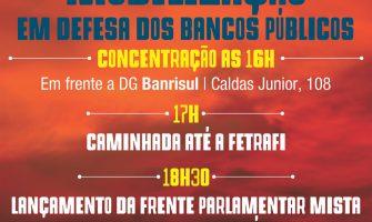 Bancários se mobilizam nesta segunda-feira, 9/10, para defender bancos públicos e lançam Frente Parlamentar com deputados federais e senadores