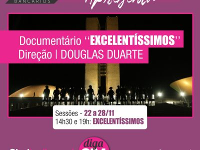 """Documentário """"excelentíssimos"""", que traça golpe no Congresso, tem estreia exclusiva no CineBancários"""