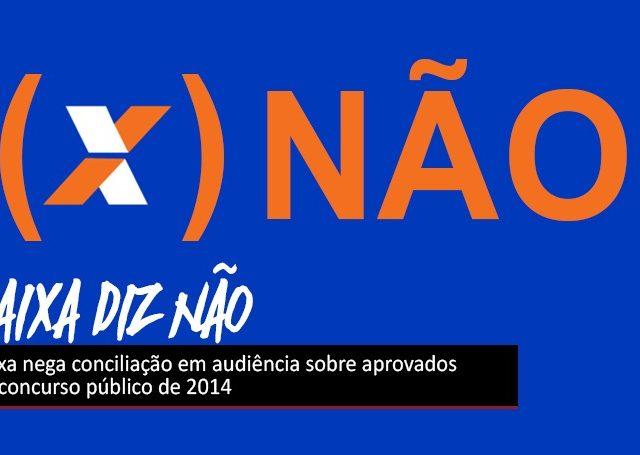 Caixa nega conciliação sobre aprovados do concurso de 2014