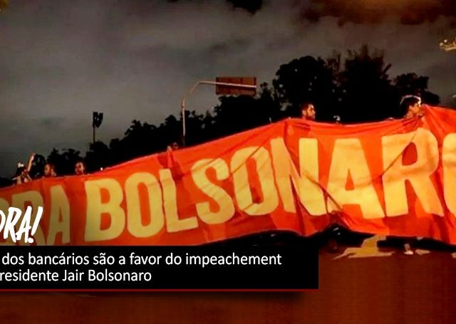Setenta por cento dos bancários querem impeachment de Bolsonaro