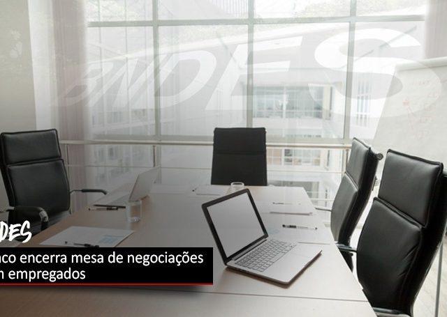 Intransigência: BNDES encerra mesa de negociações com empregados