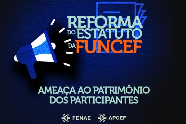 Fenae e Fenag: reforma do estatuto da Funcef ameaça ...