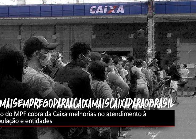 Caixa: MPF quer melhor atendimento à população e entidades pedem ...
